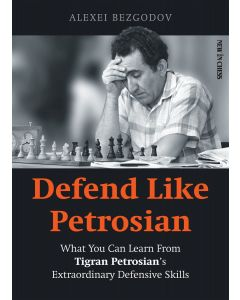 Defend Like Petrosian - eBook: What You Can Learn from Tigran Petrosian's Extraordinary Defensive Skills