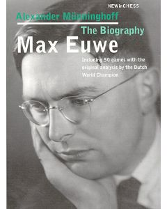 Max Euwe - The Biography: With the Original Analyses by the Dutch World Champion