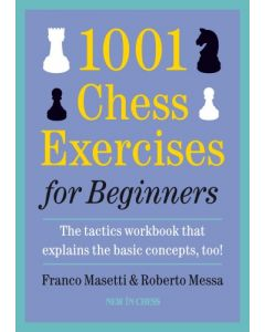 1001 Chess Exercises for Beginners-Paperback: The tactics workbook that explains the basic concepts, too!