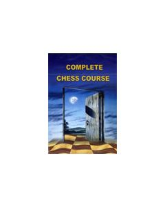 Complete Chess Course: Covers Opening, Middlegame and Endgame Subjects