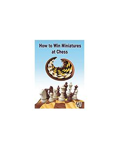 How to Win Miniatures at Chess: Learn to Attack and Win in the Opening