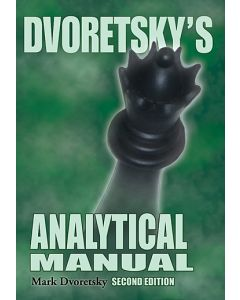 Dvoretsky's Analytical Manual: Second Edition