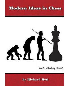 Modern Ideas in Chess: New 21st Century Edition!