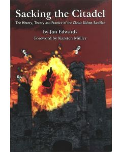 Sacking the Citadel: The History, Theory and Practice of the Classic Bishop Sacrifice