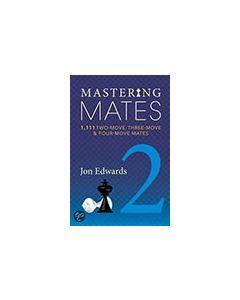 Mastering Mates - 2: 1,111 Two-move, Three-move & Four-move Mates