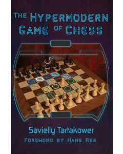 The Hypermodern Game of Chess: Tartakower's Legendary Magnum Opus