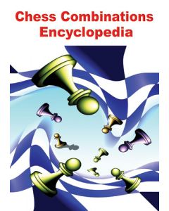 Chess Combinations Encyclopedia - New Release: Contains 600 Teaching Examples and 3300 Exercises