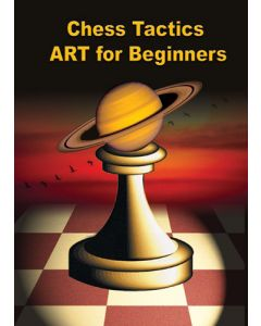 Chess Tactics ART for beginners: 150 Teaching Examples and 1500 New Exercises