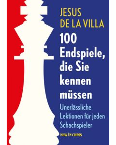 100 Endspiele, die Sie Kennen Müssen: Unerlässliche Lektionen für Jeden Schachspieler