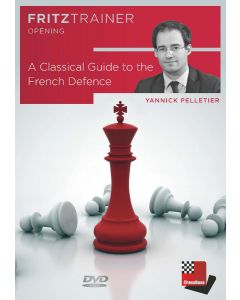 Yannick Pelletier: A Classical Guide to the French Defence: Fritztrainer Opening