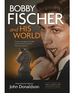 Bobby Fischer and His World: The Man, the Player, the Riddle and the Colorful Characters Who Surrounded Him