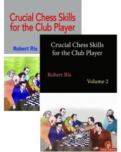 Crucial Chess Skills for the Club Player: Volume 1 + 2: Save 10% on Two Volumes Combined