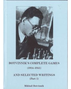 Botvinnik's Complete Games 1924-1941: And Selected Writings (Part I)