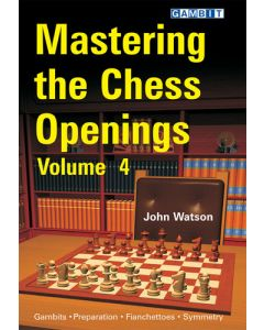 Mastering the Chess Openings - Volume 4: Gambits, Preparation, Fianchettoes, Symmetry