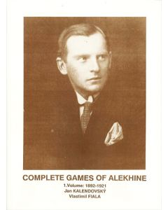 Complete Games of Alekhine, Vol. 1: 1892 - 1921