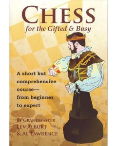 Chess for the Gifted & Busy: A Short but Comprehensive Course - from Beginner to Expert