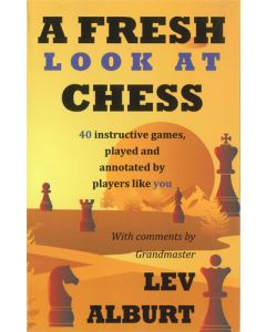 A Fresh Look at Chess: 40 Instructive games, played and annotated by players like you