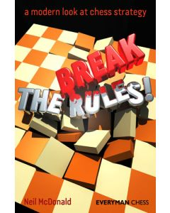 Break the Rules!: A Modern Look at Chess Strategy