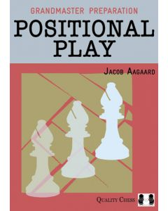 Grandmaster Preparation - Positional Play (Hardcover): Improve your Positional decision-making