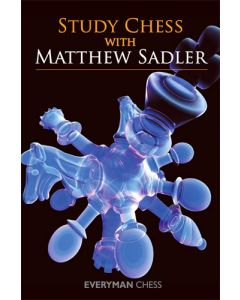 Study Chess with Matthew Sadler: The Most Important Skills for Success