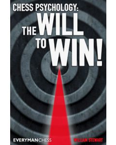 Chess Psychology: The will to win!: Covers opening, middlegame and endgame play