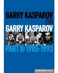 Garry Kasparov on Garry Kasparov - Part II: 1985-1993