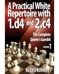 A Practical White Repertoire with 1.d4 and 2.c4, Vol. 1: The Complete Queen's Gambit