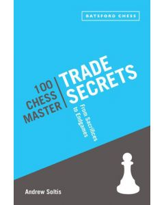 100 Chess Master Trade Secrets: Perfect for All Players who Aspire to Chess Mastery