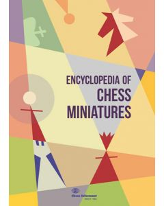 Encyclopedia of Chess Miniatures: A Rich Collection of Short Games