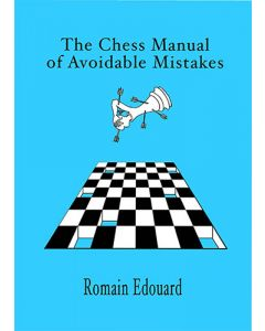 The Chess Manual of Avoidable Mistakes Vol. 1: Win More Games by Eliminating  Errors