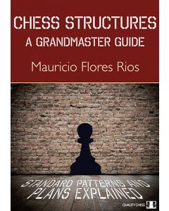 Chess Structures: A Grandmaster Guide: Standard Patterns and Plans Explained