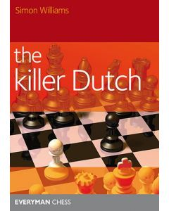 The Killer Dutch: A Dutch Repertoire against 1.d4, 1.c4 and 1.Nf3