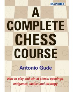 A Complete Chess Course: How To Play and Win at Chess