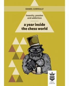 Insanity, Passion and Addiction: A Year Inside the Chess World