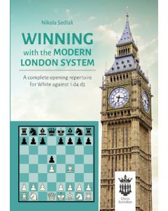 Winning With the Modern London System: A Complete Opening Repertoire for White  against 1.d4 d5
