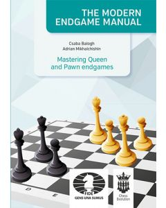 The Modern Endgame Manual: Mastering Queen and Pawn Endgames: Vol. 1
