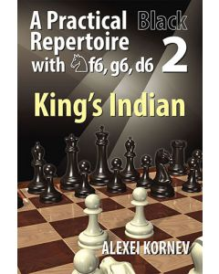 A Practical Black Repertoire with Nf6, g6, d6 Volume 2: Volume 2: The King's Indian Defence