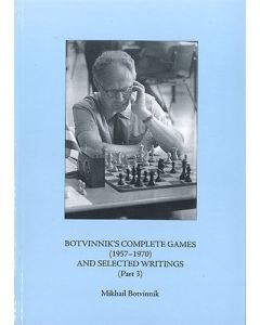 Botvinnik's Complete Games 1957-1970: And Selected Writings (Part III)
