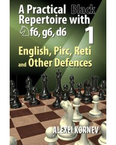 A Practical Black Repertoire with Nf6, g6, d6 Volume 1: Volume 1: English, Pirc, Reti and Other Defences
