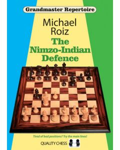 GM Repertoire - The Nimzo Indian Defence: Tired of Bad Positions? Try the Main Lines!