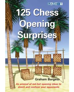 125 Chess Opening Surprises: An Arsenal of Red-Hot Opening Ideas to Shock and Confuse Your Opponents