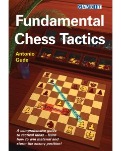 Fundamental Chess Tactics: A Comprehensive Guide to Tactical Ideas - Learn How to Win Material and Storm the Enemy Position!