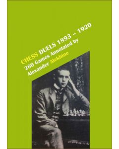 Chess Duels, 1893-1920: 260 games annotated by Alexander Alekhine