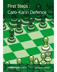 First Steps: Caro-Kann Defence: Key Ideas, Tricks and Traps