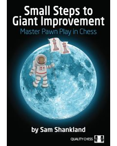 Small Steps to Giant Improvement Hardcover: Master Pawn Play in Chess