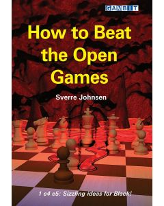 How to Beat the Open Games: 1 e4 e5: Sizzling Ideas for Black!