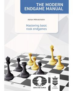 The Modern Endgame Manual: Mastering Basic Rook Endgames: Vol. 6