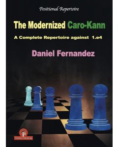 The Modernized Caro-Kann: A Complete Repertoire against 1.e4