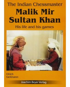 The Indian Chessmaster Malik Mir Sultan Khan: His Life and His Games