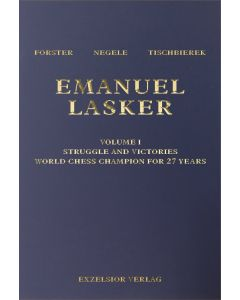 Emanuel Lasker  Volume 1: Struggle and Victories: World Chess Champion for 27 Years